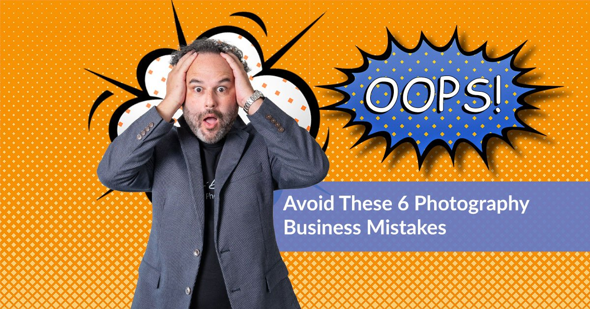 Avoid these 6 photography business mistakes