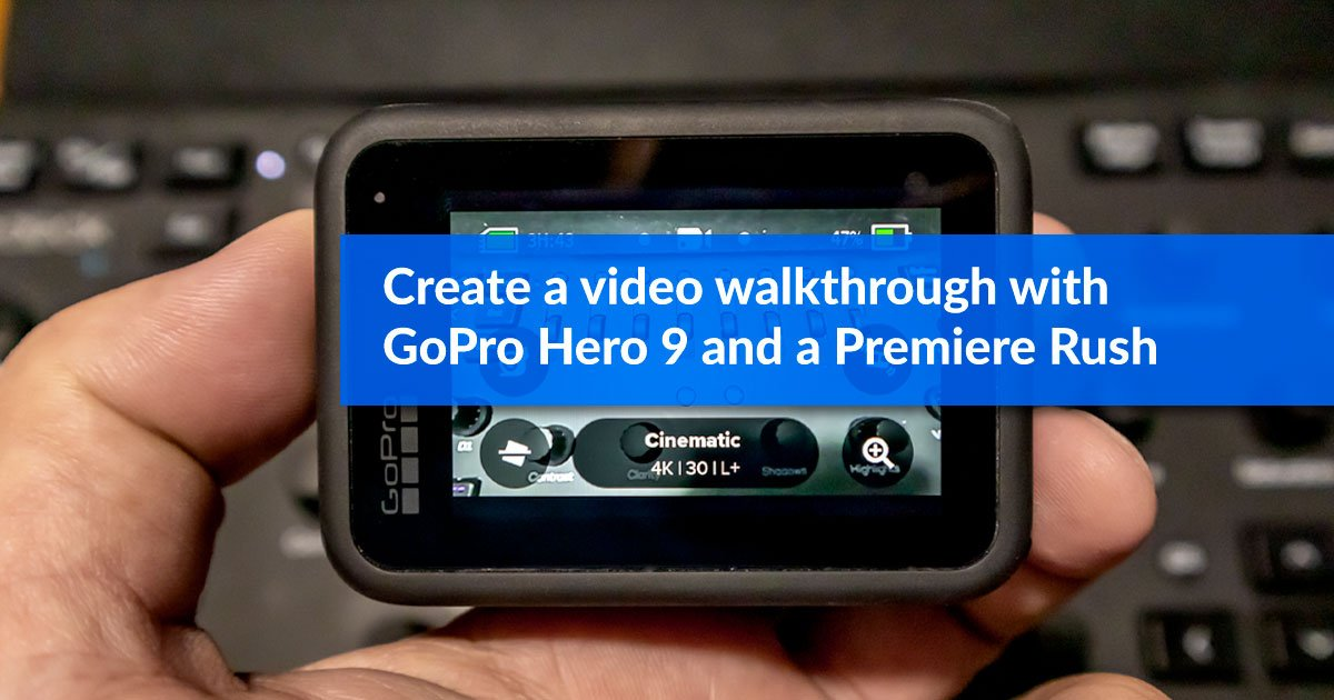 How to create a video walkthrough with a GoPro Hero 9 and a Premiere Rush